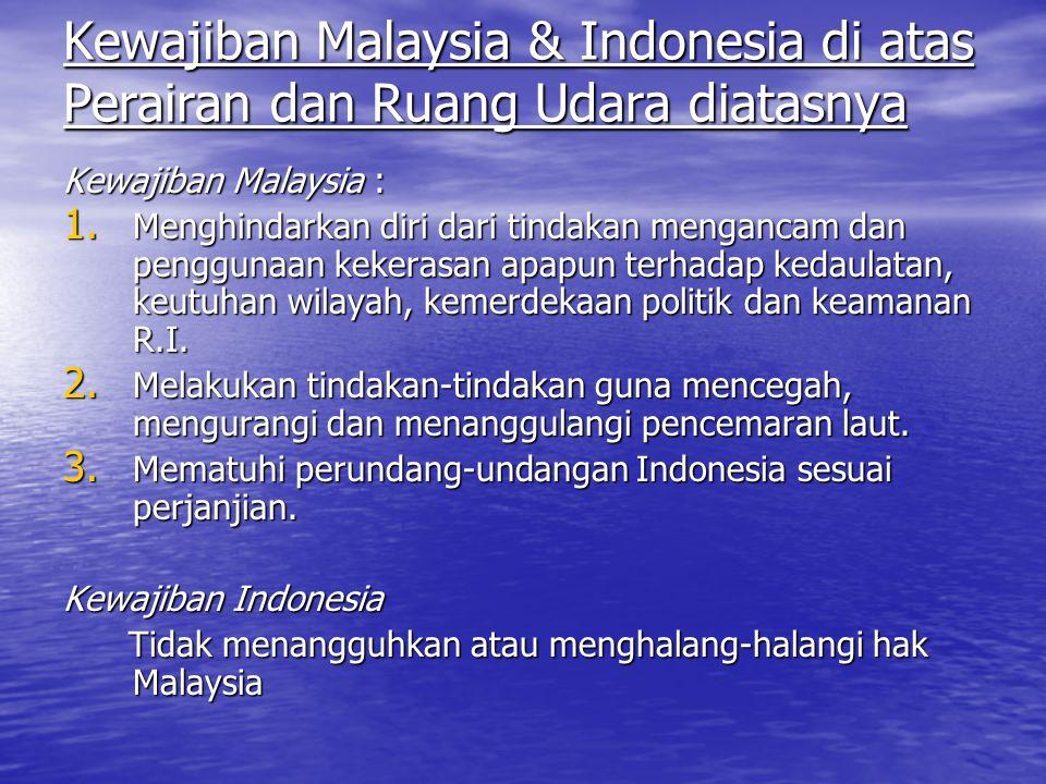 Kewajiban Malaysia & Indonesia di atas Perairan dan Ruang Udara diatasnya Kewajiban Malaysia : 1.