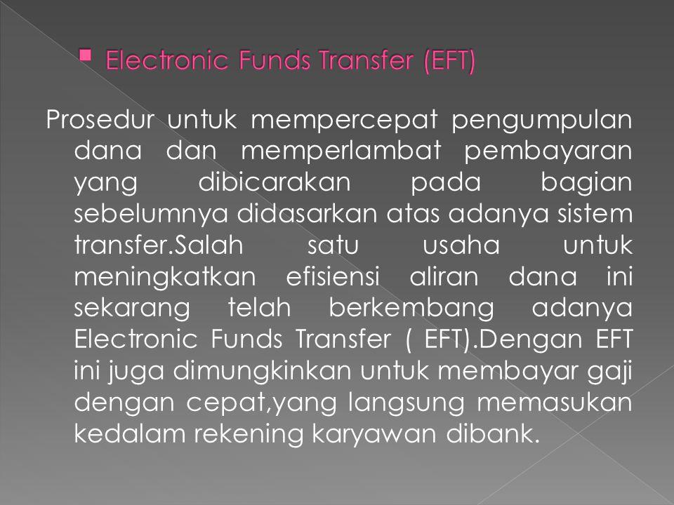 Prosedur untuk mempercepat pengumpulan dana dan memperlambat pembayaran yang dibicarakan pada bagian sebelumnya didasarkan atas adanya sistem transfer