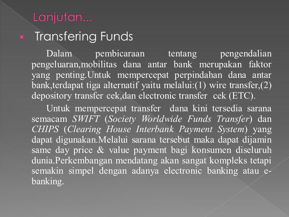  Transfering Funds Dalam pembicaraan tentang pengendalian pengeluaran,mobilitas dana antar bank merupakan faktor yang penting.Untuk mempercepat perpi