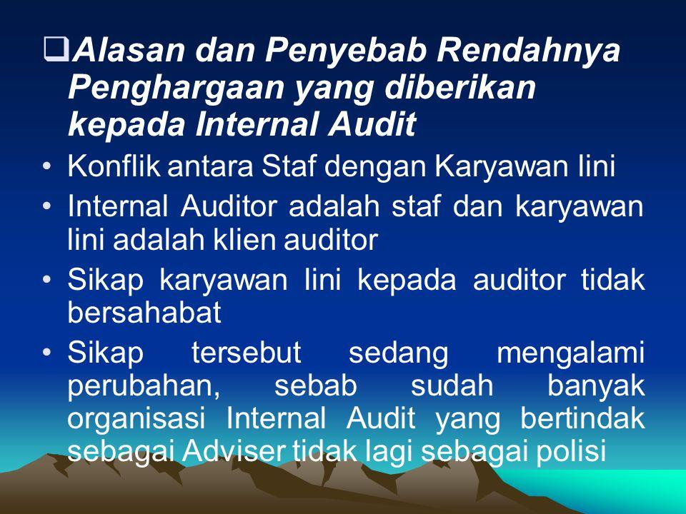  Alasan dan Penyebab Rendahnya Penghargaan yang diberikan kepada Internal Audit Konflik antara Staf dengan Karyawan lini Internal Auditor adalah staf