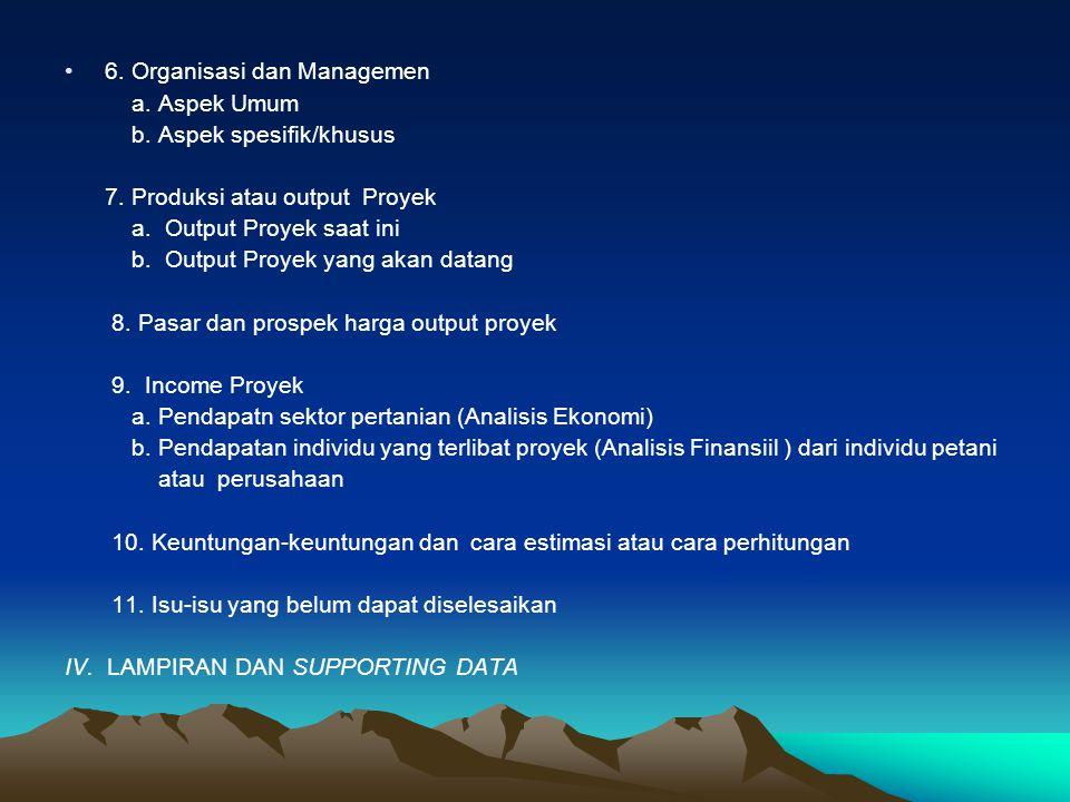 6. Organisasi dan Managemen a. Aspek Umum b. Aspek spesifik/khusus 7. Produksi atau output Proyek a. Output Proyek saat ini b. Output Proyek yang akan