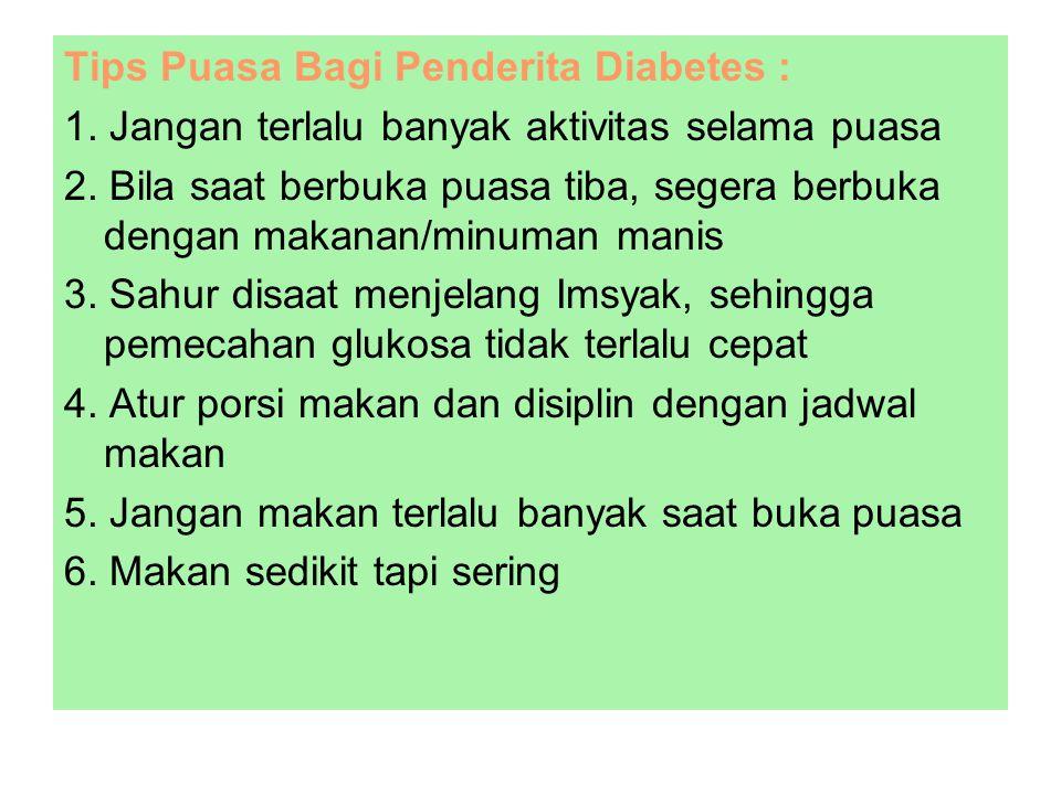 Tips Puasa Bagi Penderita Diabetes : 1. Jangan terlalu banyak aktivitas selama puasa 2. Bila saat berbuka puasa tiba, segera berbuka dengan makanan/mi