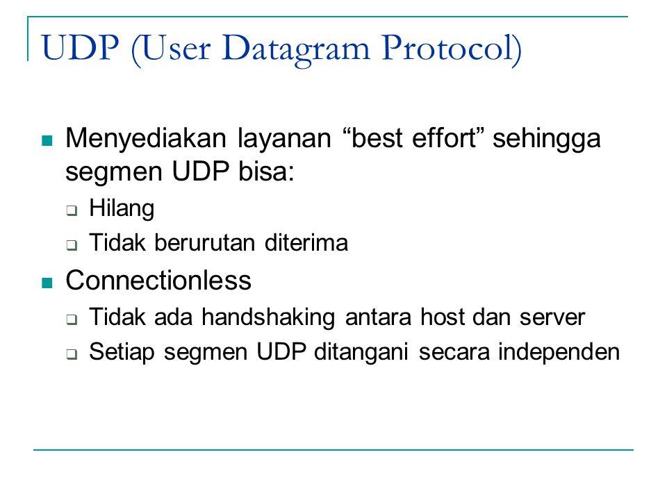 """UDP (User Datagram Protocol) Menyediakan layanan """"best effort"""" sehingga segmen UDP bisa:  Hilang  Tidak berurutan diterima Connectionless  Tidak ad"""