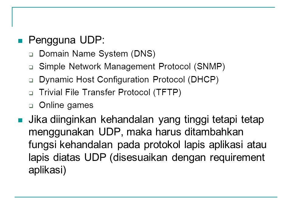 Pengguna UDP:  Domain Name System (DNS)  Simple Network Management Protocol (SNMP)  Dynamic Host Configuration Protocol (DHCP)  Trivial File Trans