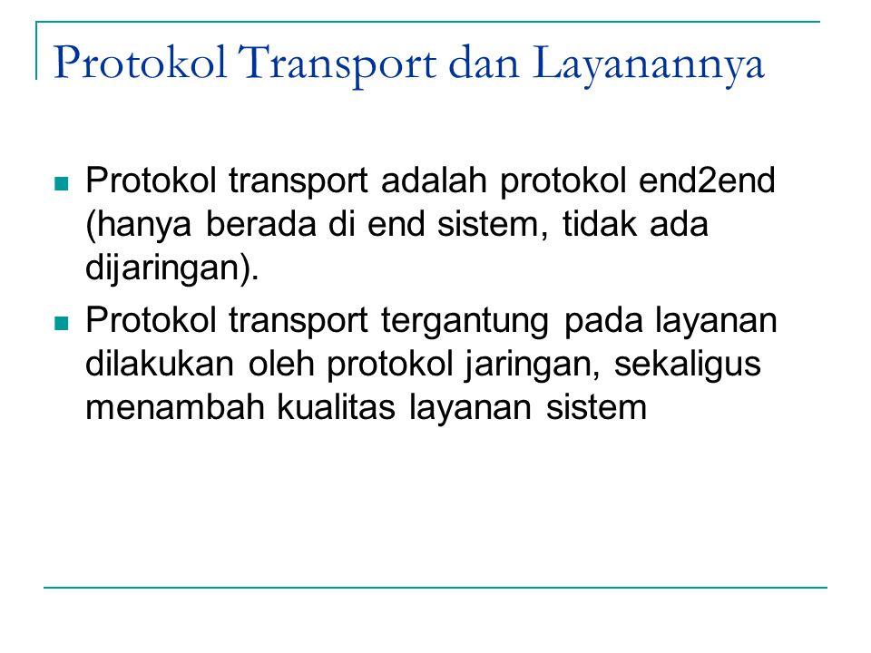 Protokol Transport dan Layanannya Protokol transport adalah protokol end2end (hanya berada di end sistem, tidak ada dijaringan). Protokol transport te