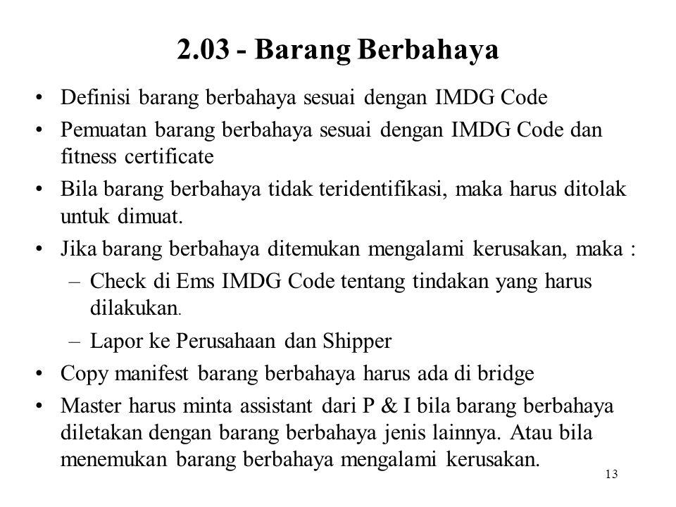 13 2.03 - Barang Berbahaya Definisi barang berbahaya sesuai dengan IMDG Code Pemuatan barang berbahaya sesuai dengan IMDG Code dan fitness certificate