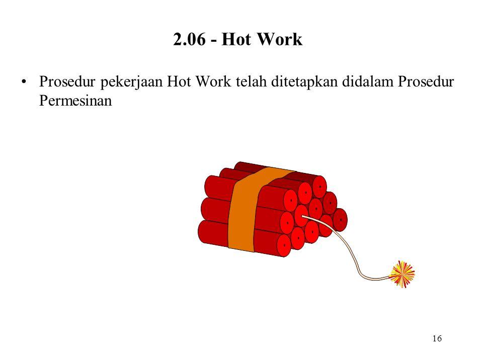 16 2.06 - Hot Work Prosedur pekerjaan Hot Work telah ditetapkan didalam Prosedur Permesinan