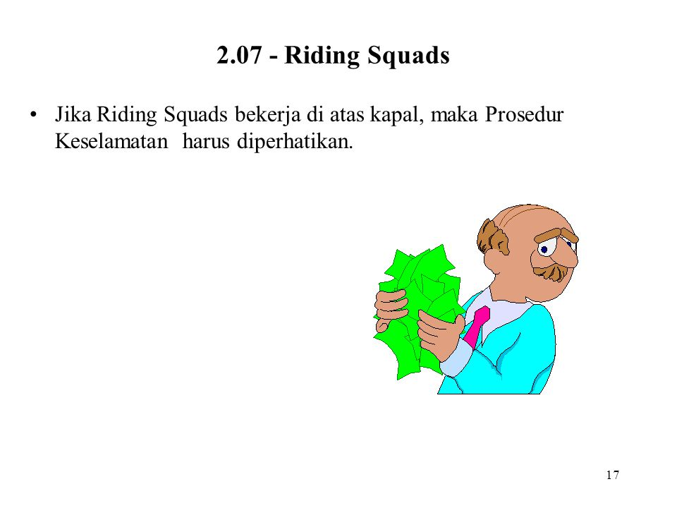 17 2.07 - Riding Squads Jika Riding Squads bekerja di atas kapal, maka Prosedur Keselamatan harus diperhatikan.