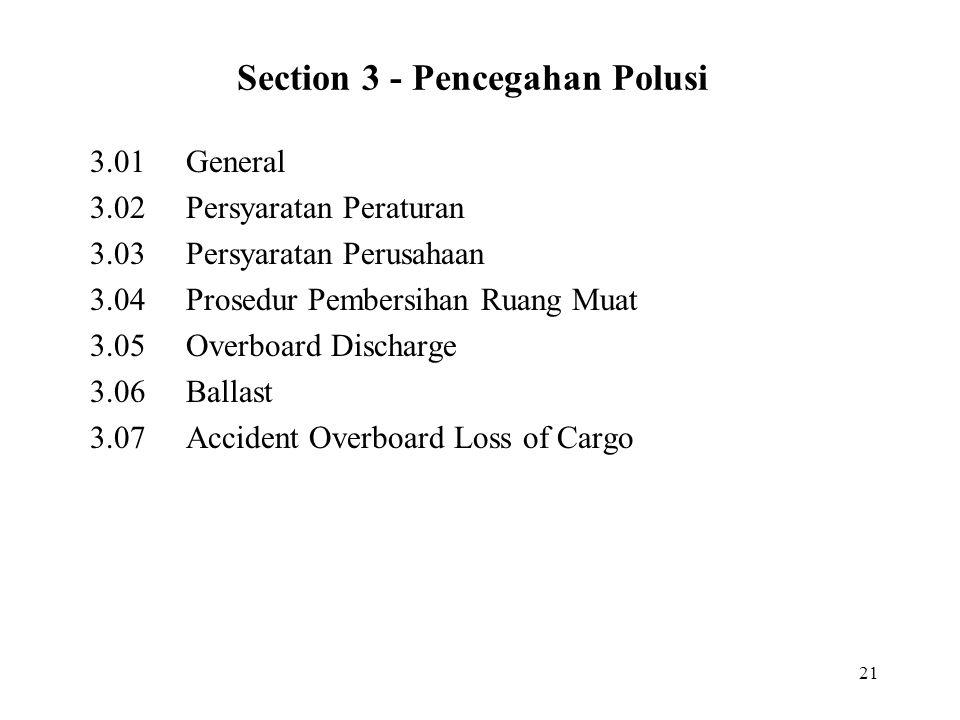 21 Section 3 - Pencegahan Polusi 3.01General 3.02Persyaratan Peraturan 3.03Persyaratan Perusahaan 3.04Prosedur Pembersihan Ruang Muat 3.05 Overboard D