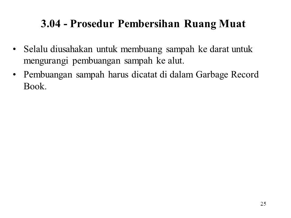 25 3.04 - Prosedur Pembersihan Ruang Muat Selalu diusahakan untuk membuang sampah ke darat untuk mengurangi pembuangan sampah ke alut. Pembuangan samp