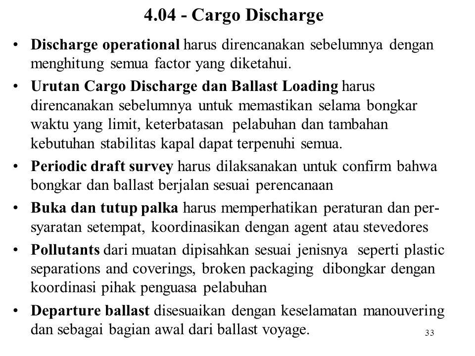 33 4.04 - Cargo Discharge Discharge operational harus direncanakan sebelumnya dengan menghitung semua factor yang diketahui. Urutan Cargo Discharge da