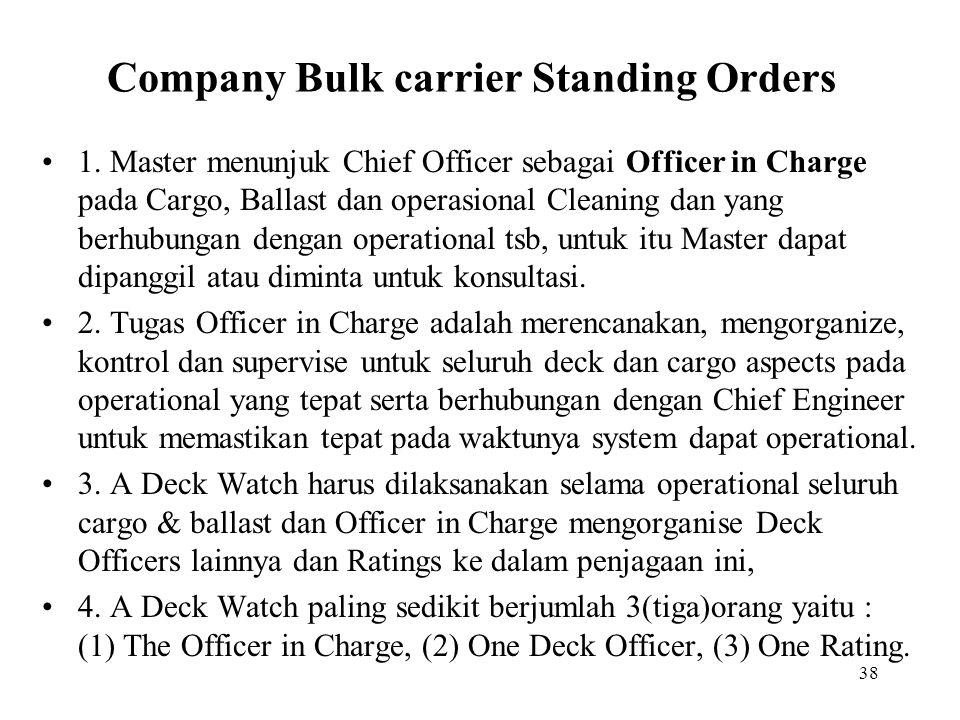 38 Company Bulk carrier Standing Orders 1. Master menunjuk Chief Officer sebagai Officer in Charge pada Cargo, Ballast dan operasional Cleaning dan ya