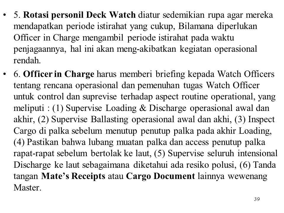 39 5. Rotasi personil Deck Watch diatur sedemikian rupa agar mereka mendapatkan periode istirahat yang cukup, Bilamana diperlukan Officer in Charge me