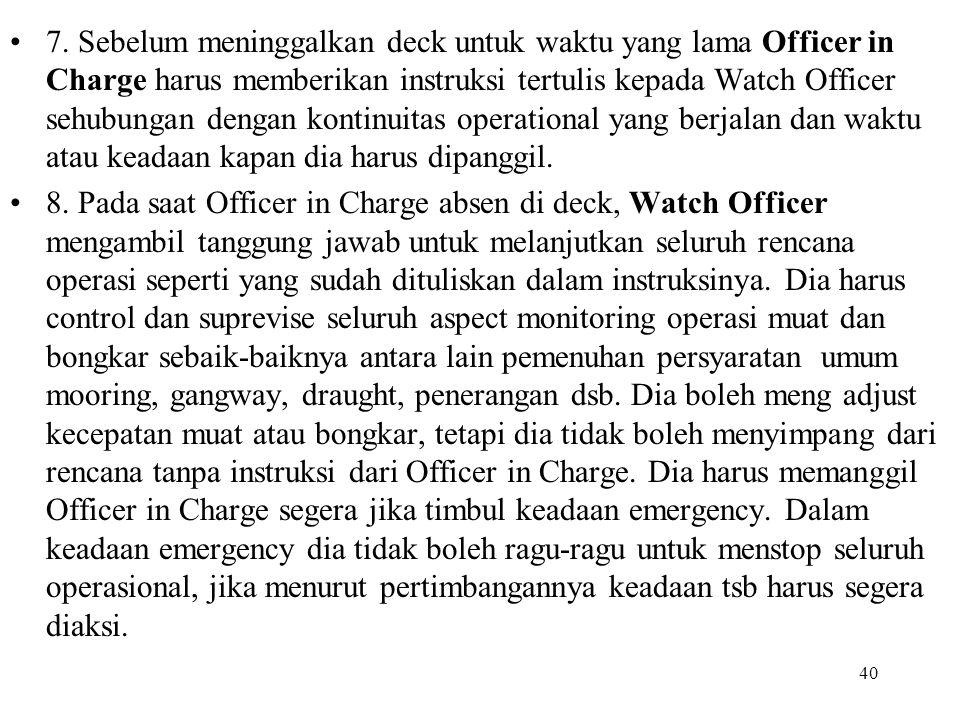 40 7. Sebelum meninggalkan deck untuk waktu yang lama Officer in Charge harus memberikan instruksi tertulis kepada Watch Officer sehubungan dengan kon