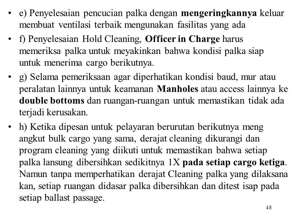 48 e) Penyelesaian pencucian palka dengan mengeringkannya keluar membuat ventilasi terbaik mengunakan fasilitas yang ada f) Penyelesaian Hold Cleaning