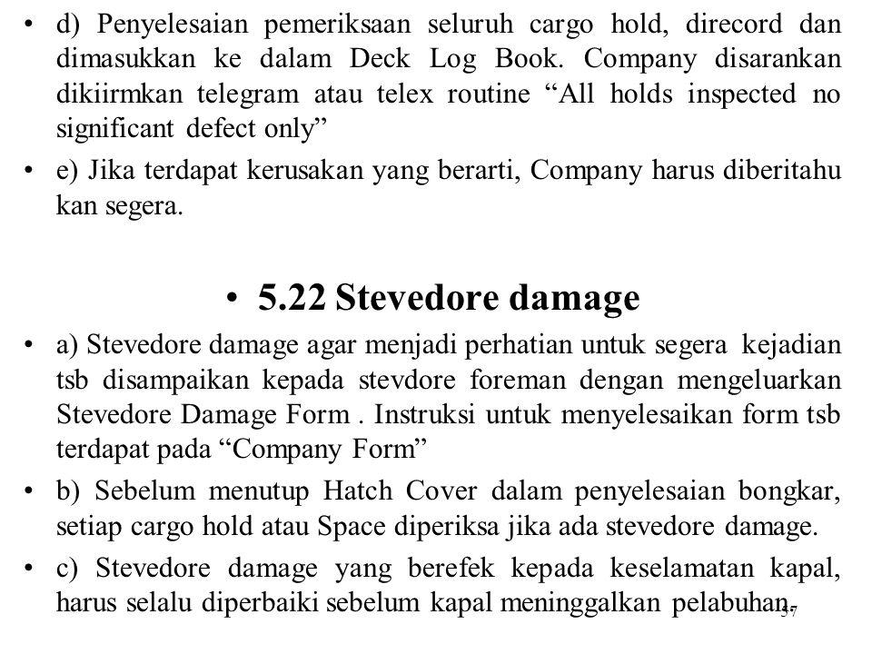 57 d) Penyelesaian pemeriksaan seluruh cargo hold, direcord dan dimasukkan ke dalam Deck Log Book. Company disarankan dikiirmkan telegram atau telex r
