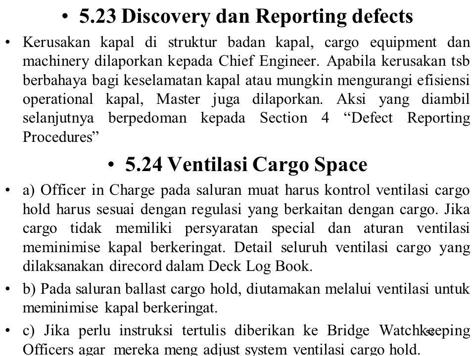 58 5.23 Discovery dan Reporting defects Kerusakan kapal di struktur badan kapal, cargo equipment dan machinery dilaporkan kepada Chief Engineer. Apabi