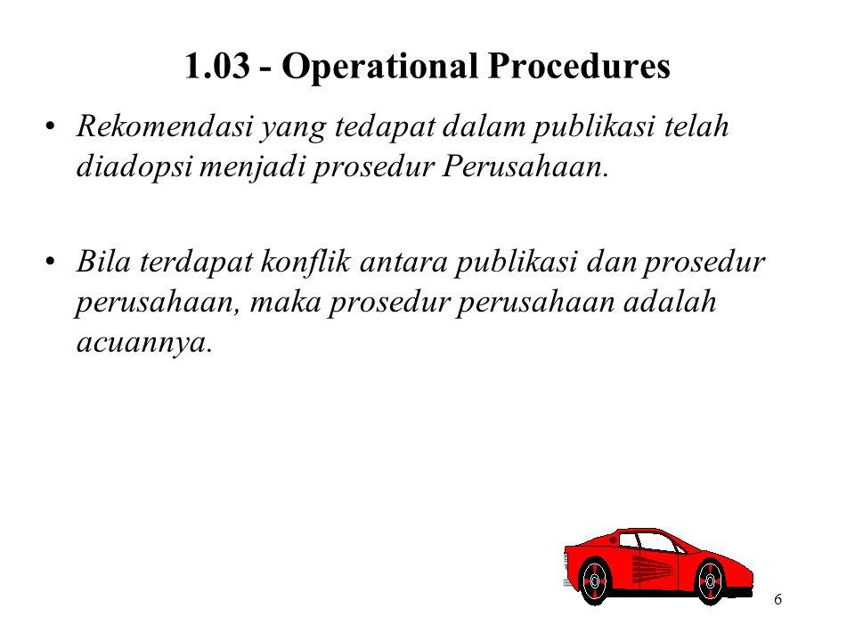 6 1.03 - Operational Procedures Rekomendasi yang tedapat dalam publikasi telah diadopsi menjadi prosedur Perusahaan. Bila terdapat konflik antara publ