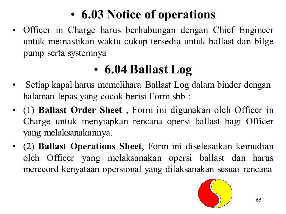 65 6.03 Notice of operations Officer in Charge harus berhubungan dengan Chief Engineer untuk memastikan waktu cukup tersedia untuk ballast dan bilge p