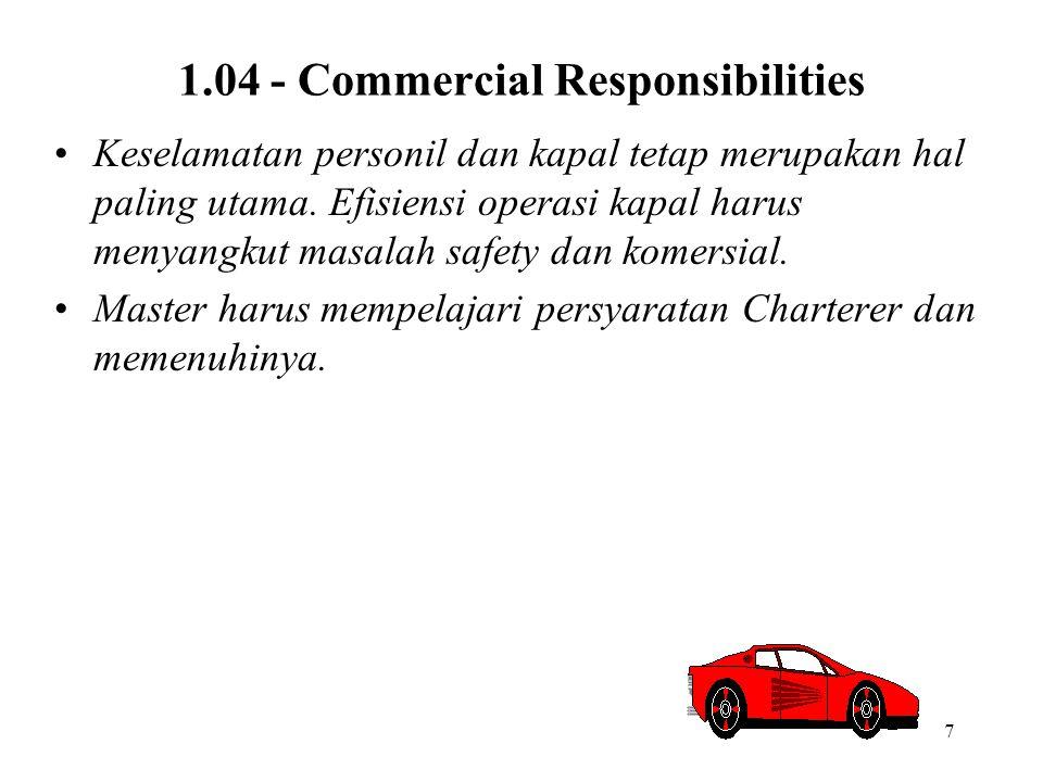 7 1.04 - Commercial Responsibilities Keselamatan personil dan kapal tetap merupakan hal paling utama. Efisiensi operasi kapal harus menyangkut masalah