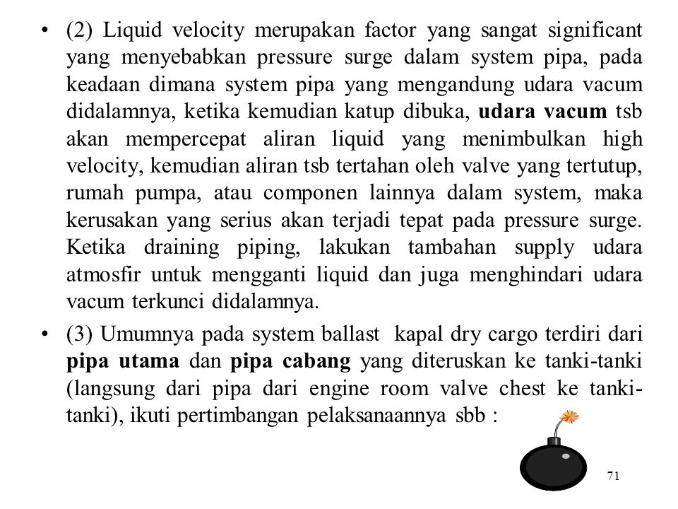 71 (2) Liquid velocity merupakan factor yang sangat significant yang menyebabkan pressure surge dalam system pipa, pada keadaan dimana system pipa yan