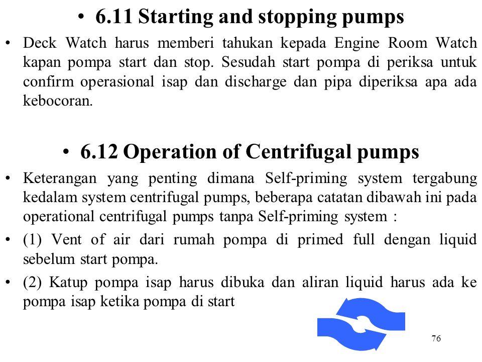 76 6.11 Starting and stopping pumps Deck Watch harus memberi tahukan kepada Engine Room Watch kapan pompa start dan stop. Sesudah start pompa di perik