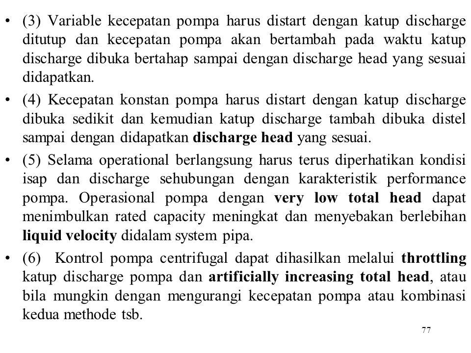 77 (3) Variable kecepatan pompa harus distart dengan katup discharge ditutup dan kecepatan pompa akan bertambah pada waktu katup discharge dibuka bert