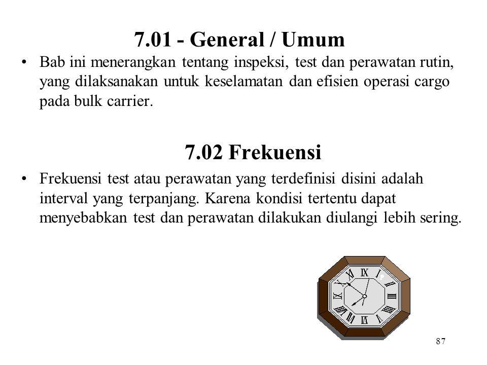87 7.01 - General / Umum Bab ini menerangkan tentang inspeksi, test dan perawatan rutin, yang dilaksanakan untuk keselamatan dan efisien operasi cargo