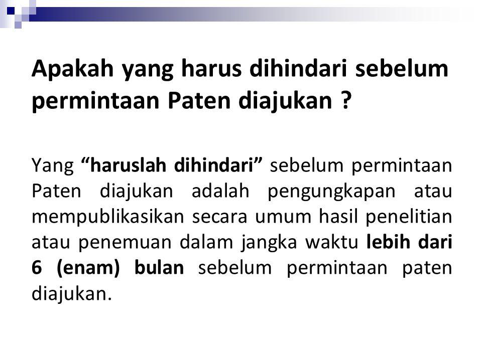 """Apakah yang harus dihindari sebelum permintaan Paten diajukan ? Yang """"haruslah dihindari"""" sebelum permintaan Paten diajukan adalah pengungkapan atau m"""