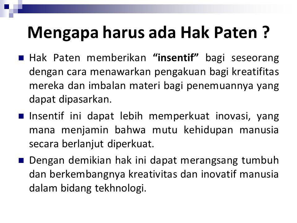 """Mengapa harus ada Hak Paten ? Hak Paten memberikan """"insentif"""" bagi seseorang dengan cara menawarkan pengakuan bagi kreatifitas mereka dan imbalan mate"""