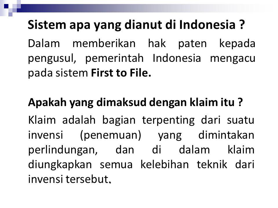 Sistem apa yang dianut di Indonesia ? Dalam memberikan hak paten kepada pengusul, pemerintah Indonesia mengacu pada sistem First to File. Apakah yang