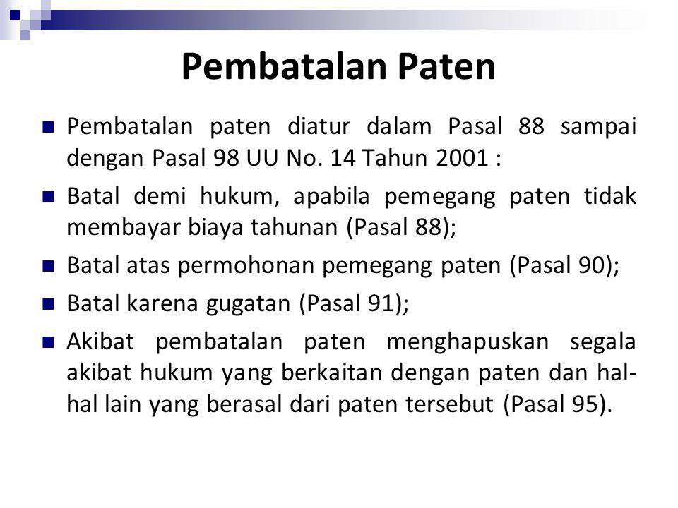 Pembatalan Paten Pembatalan paten diatur dalam Pasal 88 sampai dengan Pasal 98 UU No. 14 Tahun 2001 : Batal demi hukum, apabila pemegang paten tidak m