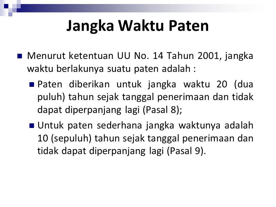 Jangka Waktu Paten Menurut ketentuan UU No. 14 Tahun 2001, jangka waktu berlakunya suatu paten adalah : Paten diberikan untuk jangka waktu 20 (dua pul