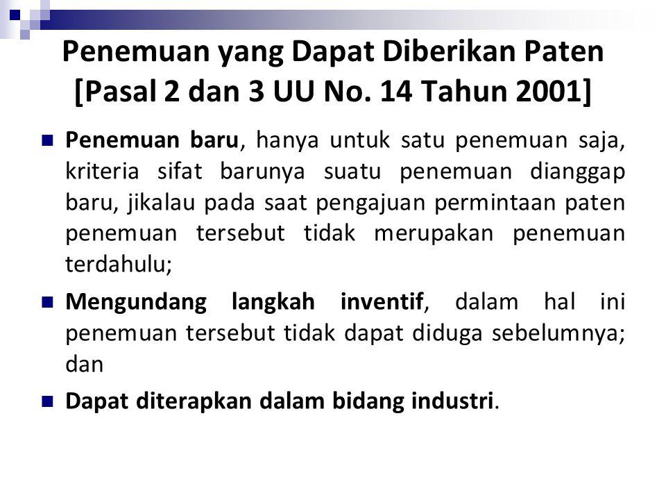 Penemuan yang Dapat Diberikan Paten [Pasal 2 dan 3 UU No. 14 Tahun 2001] Penemuan baru, hanya untuk satu penemuan saja, kriteria sifat barunya suatu p
