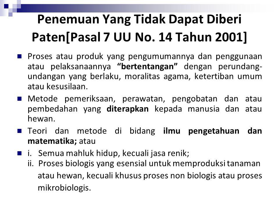 "Penemuan Yang Tidak Dapat Diberi Paten[Pasal 7 UU No. 14 Tahun 2001] Proses atau produk yang pengumumannya dan penggunaan atau pelaksanaannya ""bertent"
