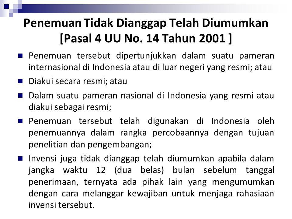 Penemuan Tidak Dianggap Telah Diumumkan [Pasal 4 UU No. 14 Tahun 2001 ] Penemuan tersebut dipertunjukkan dalam suatu pameran internasional di Indonesi