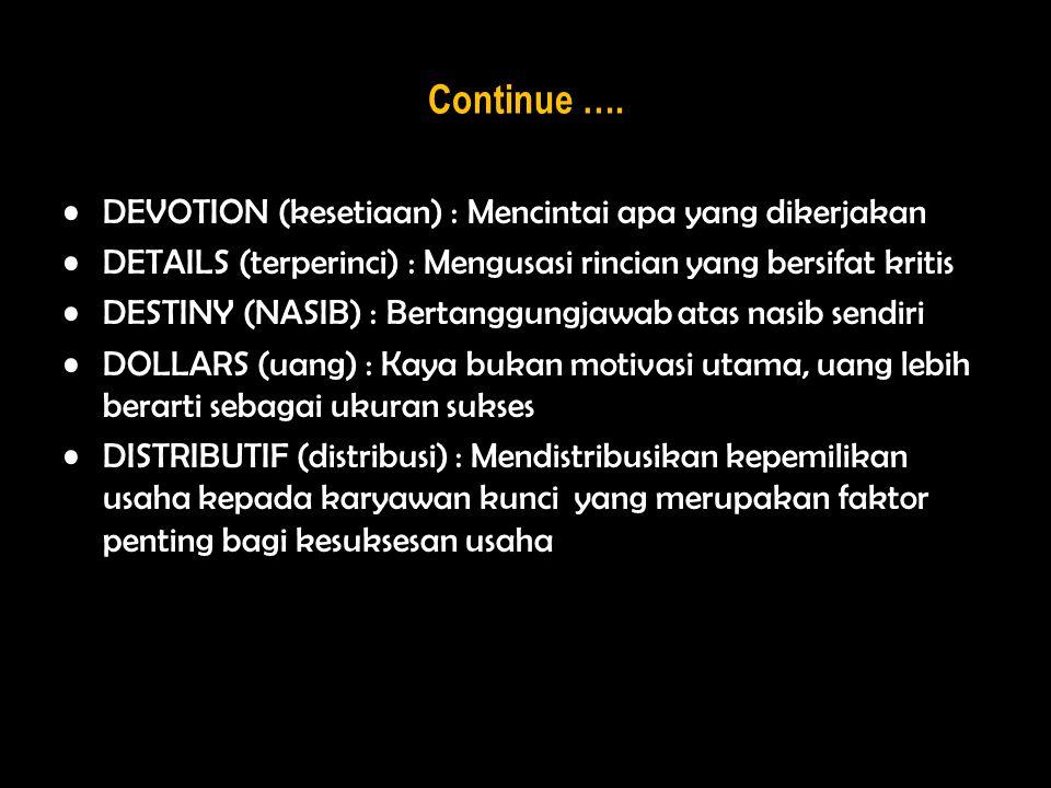 Continue …. DEVOTION (kesetiaan) : Mencintai apa yang dikerjakan DETAILS (terperinci) : Mengusasi rincian yang bersifat kritis DESTINY (NASIB) : Berta