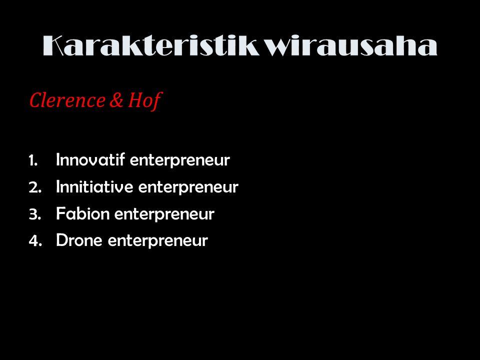 Karakteristik wirausaha Clerence & Hof 1.Innovatif enterpreneur 2.Innitiative enterpreneur 3.Fabion enterpreneur 4.Drone enterpreneur