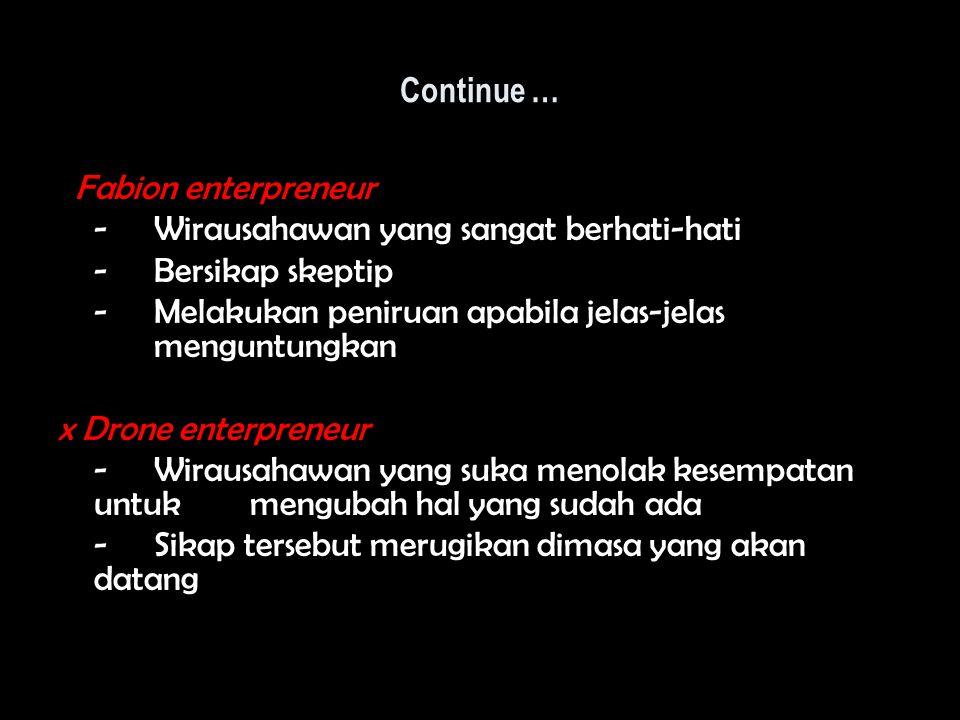 Continue … Fabion enterpreneur - Wirausahawan yang sangat berhati-hati - Bersikap skeptip - Melakukan peniruan apabila jelas-jelas menguntungkan x Dro
