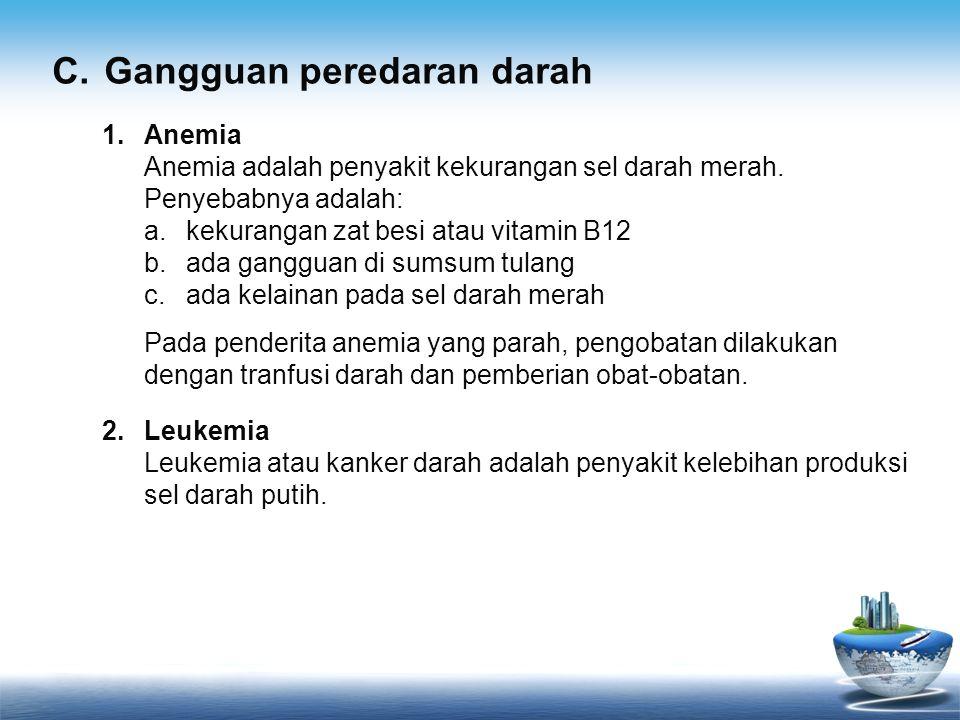 1.Anemia Anemia adalah penyakit kekurangan sel darah merah. Penyebabnya adalah: a.kekurangan zat besi atau vitamin B12 b.ada gangguan di sumsum tulang