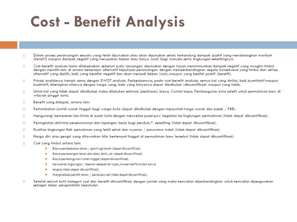 Cost - Benefit Analysis  Dalam proses perancangan sesuatu yang telah diputuskan atau akan diputuskan selalu terkandung dampak positif yang mendatangk
