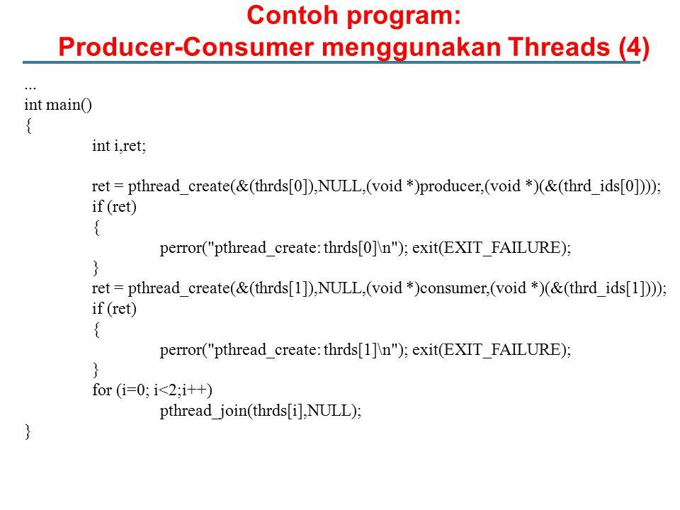 Contoh program: Producer-Consumer menggunakan Threads (4)... int main() { int i,ret; ret = pthread_create(&(thrds[0]),NULL,(void *)producer,(void *)(&