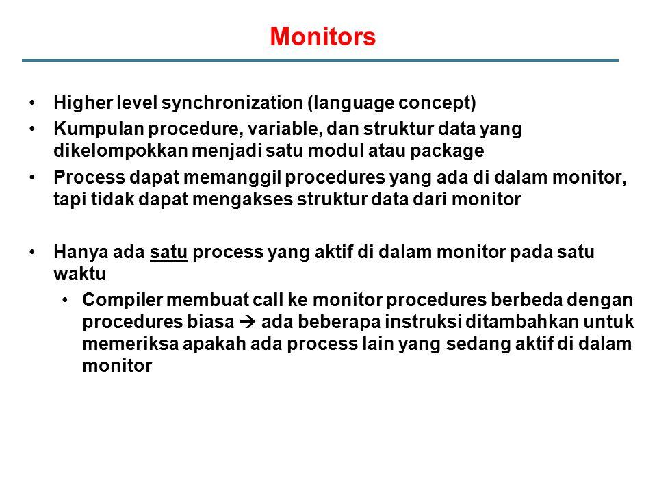 Monitors Higher level synchronization (language concept) Kumpulan procedure, variable, dan struktur data yang dikelompokkan menjadi satu modul atau pa