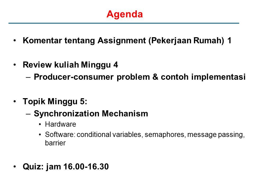 Agenda Komentar tentang Assignment (Pekerjaan Rumah) 1 Review kuliah Minggu 4 –Producer-consumer problem & contoh implementasi Topik Minggu 5: –Synchr