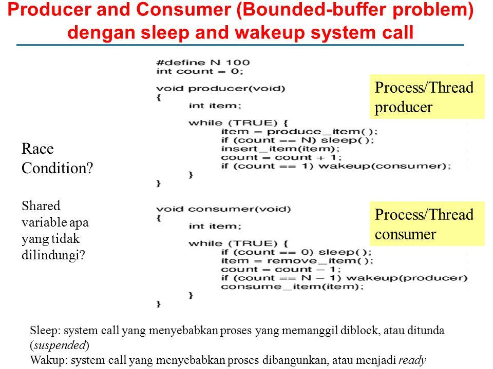 Producer and Consumer (Bounded-buffer problem) dengan sleep and wakeup system call Sleep: system call yang menyebabkan proses yang memanggil diblock,
