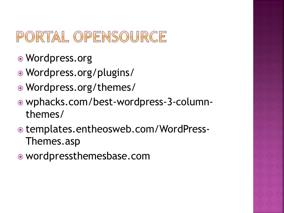  Wordpress.org  Wordpress.org/plugins/  Wordpress.org/themes/  wphacks.com/best-wordpress-3-column- themes/  templates.entheosweb.com/WordPress- Themes.asp  wordpressthemesbase.com