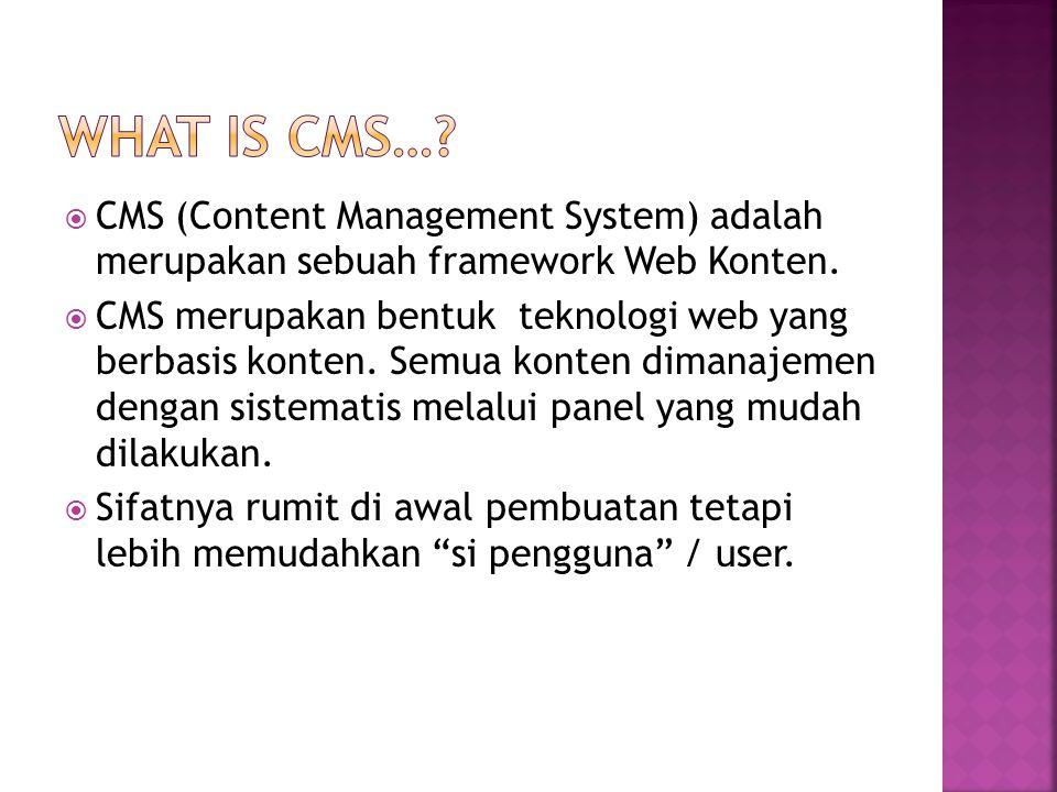  CMS (Content Management System) adalah merupakan sebuah framework Web Konten.