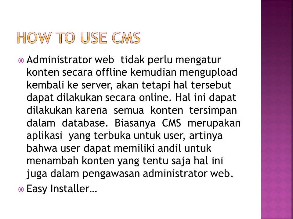  Administrator web tidak perlu mengatur konten secara offline kemudian mengupload kembali ke server, akan tetapi hal tersebut dapat dilakukan secara online.
