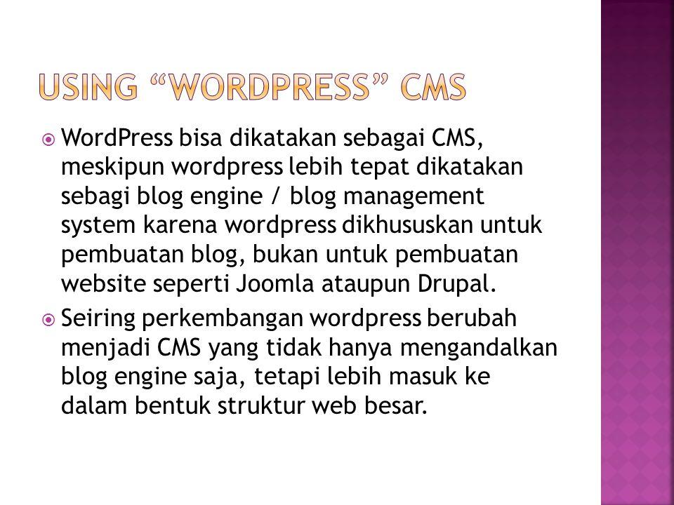  WordPress bisa dikatakan sebagai CMS, meskipun wordpress lebih tepat dikatakan sebagi blog engine / blog management system karena wordpress dikhususkan untuk pembuatan blog, bukan untuk pembuatan website seperti Joomla ataupun Drupal.