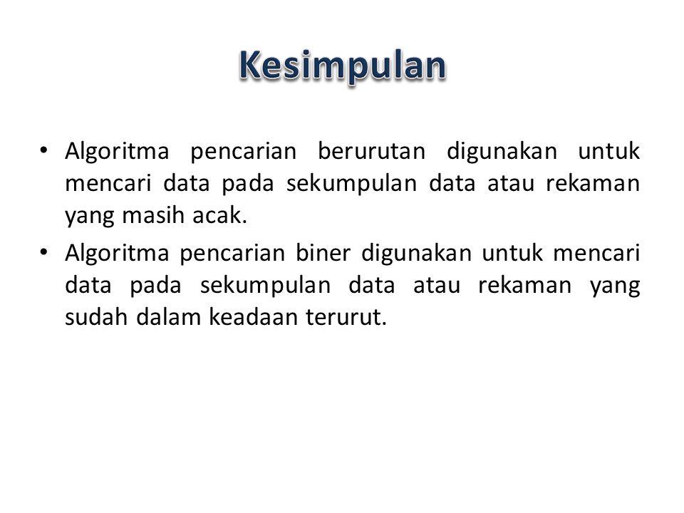 Algoritma pencarian berurutan digunakan untuk mencari data pada sekumpulan data atau rekaman yang masih acak. Algoritma pencarian biner digunakan untu